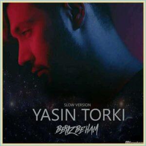 دانلود ورژن آهسته آهنگ بریز به هم از یاسین ترکی